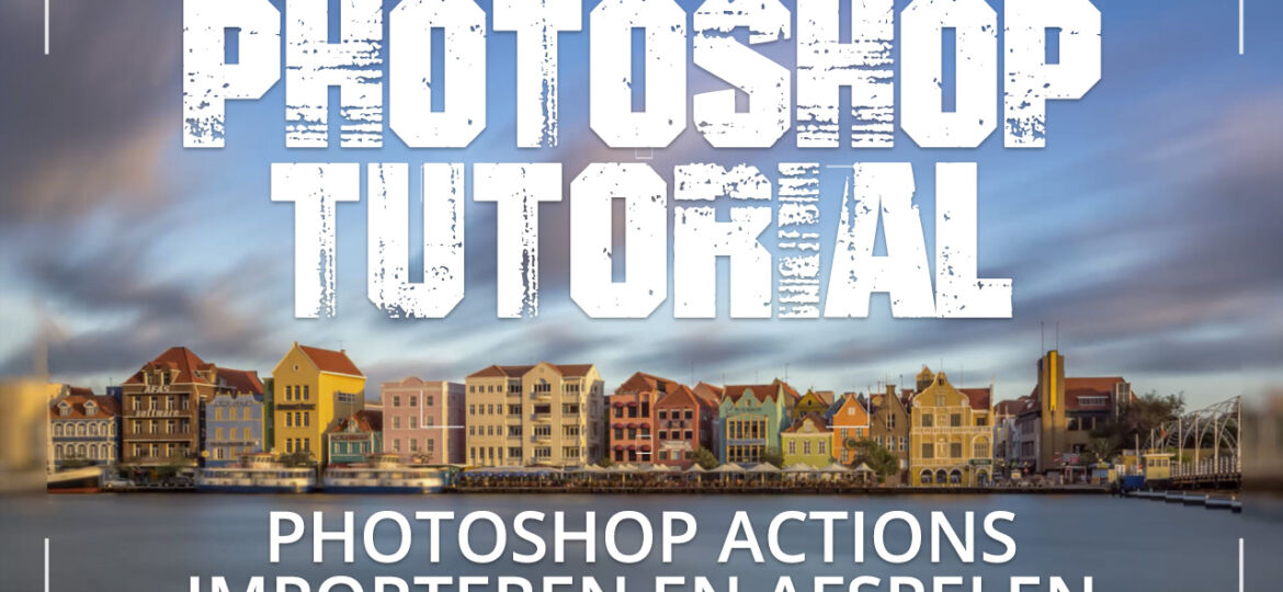 Photoshop Actions (Handelingen) importeren en gebruiken in Photoshop CC