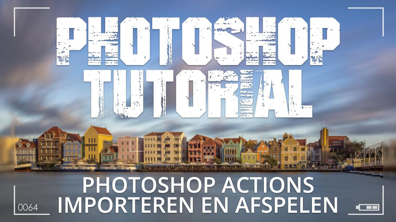 Photoshop Actions (Handelingen) importeren en gebruiken in Photoshop CC