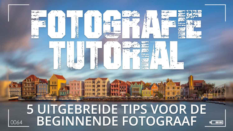 5 UITGEBREIDE FOTOGRAFIE TIPS VOOR DE BEGINNENDE FOTOGRAAF