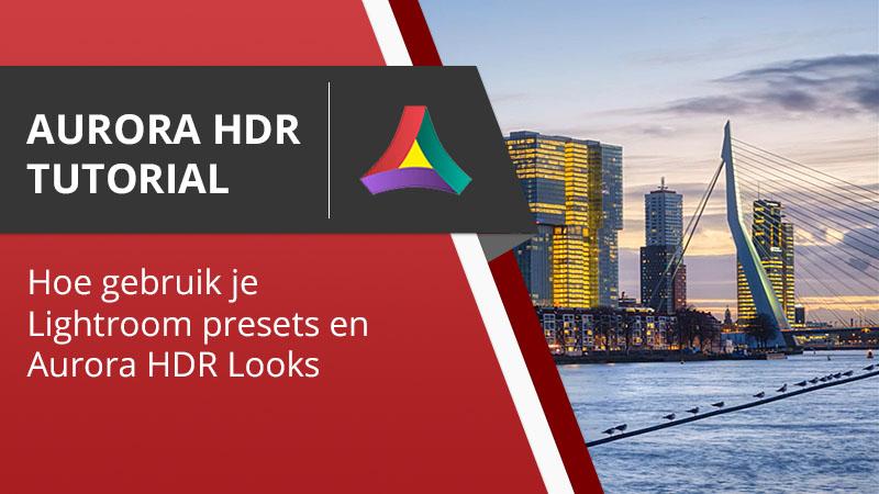 Lightroom en Aurora HDR en Luminar Tutorial- Hoe gebruik je Lightroom Voorinstellingen en Aurora HDR Looks