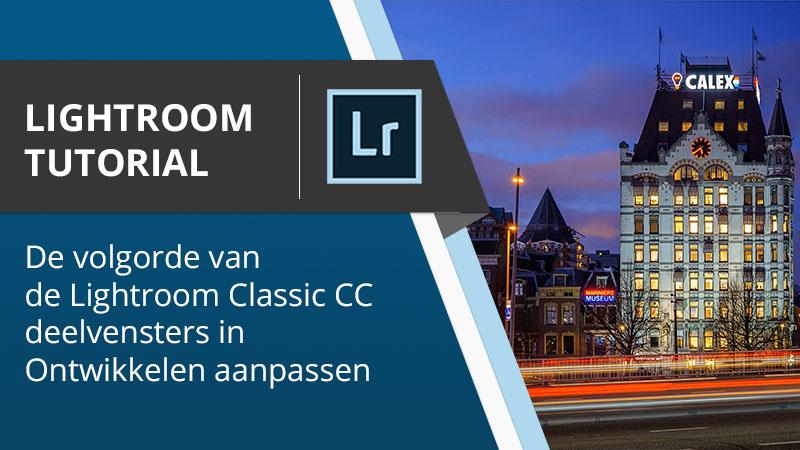 Lightroom Tutorial - De volgorde van de Lightroom Classic CC deelvenster in ontwikkelen veranderen