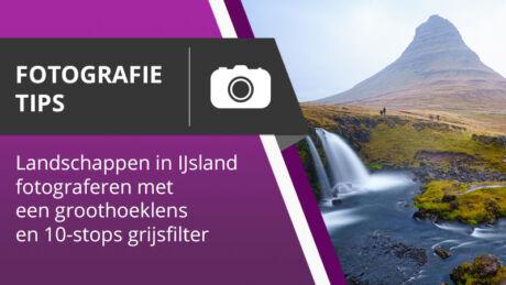 Fotografie Tips 001 - Landschappen in ijsland vastleggen met een groothoeklens en 10-stops filter