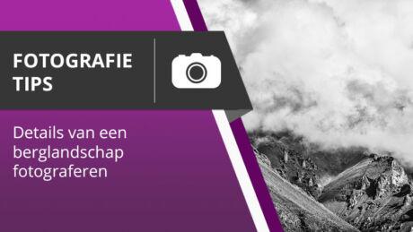 Berglandschappen fotograferen - Fotografie tips