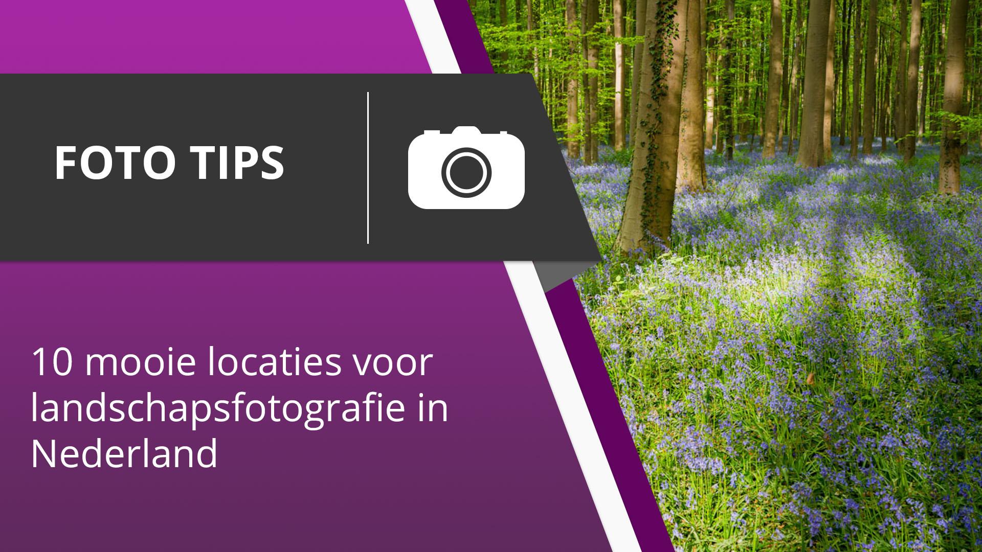 10 mooie locaties voor landschapsfotografie in Nederland