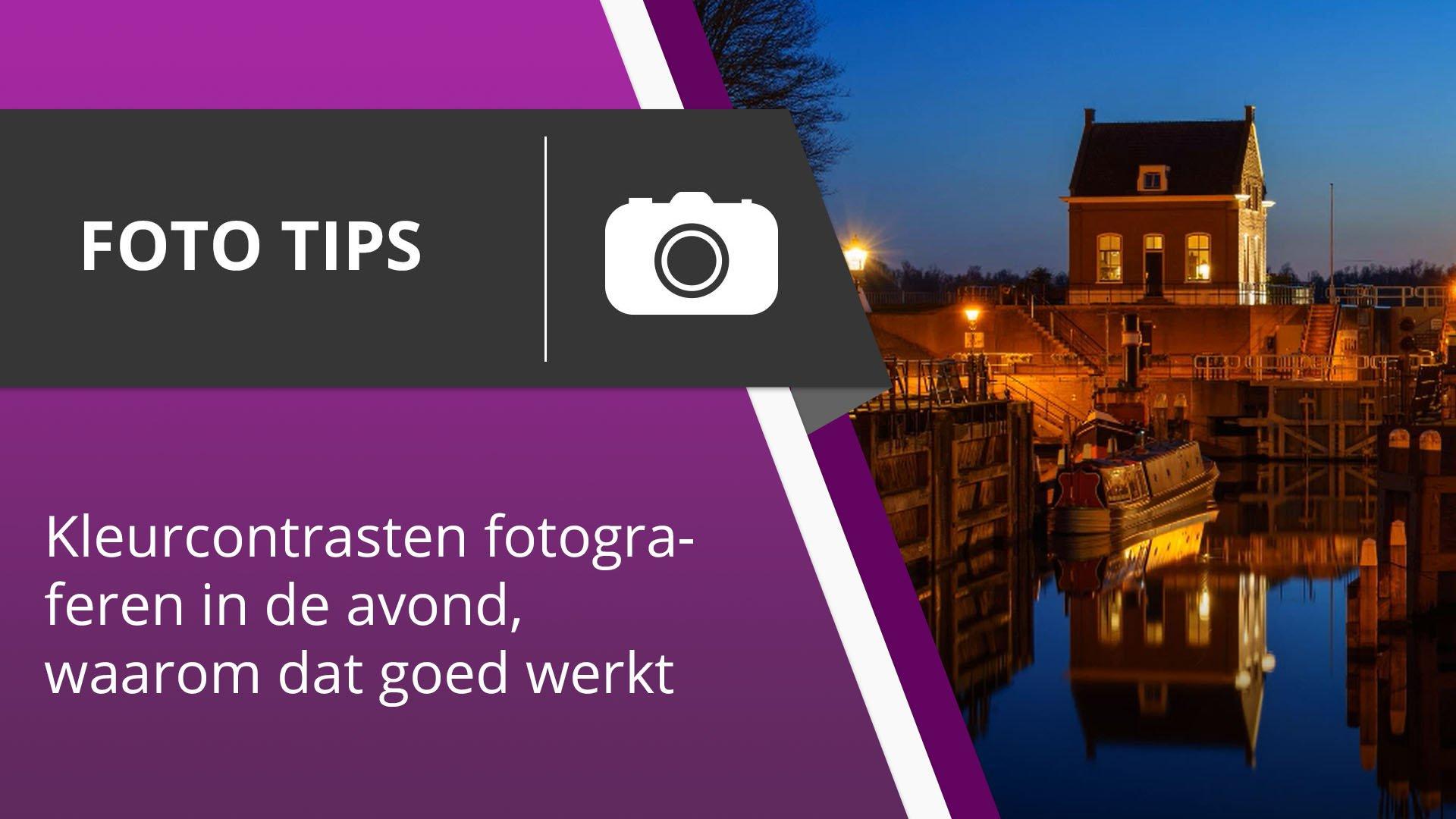 Fotografie Tips 009 - Kleurcontrasten fotograferen in de avond, waarom dat goed werkt