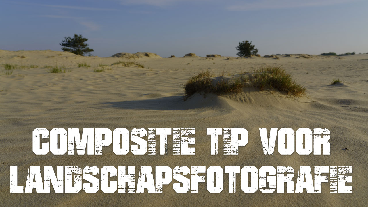 Landschapsfotografie compositie tips